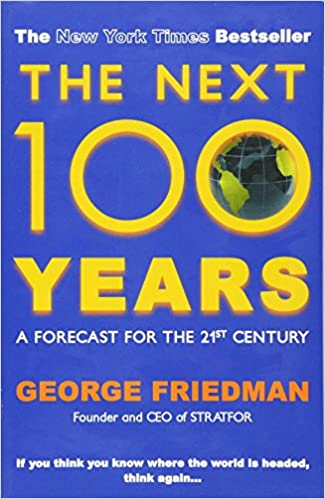 The Next 100 Years >> Next 100 Years The Amazon Co Uk George Friedman 9780749007430 Books