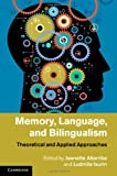 Memory, Language, and Bilingualism : Theoretical and Applied Approaches, Altarriba, Jeanette and Isurin, Ludmila, 1107008905