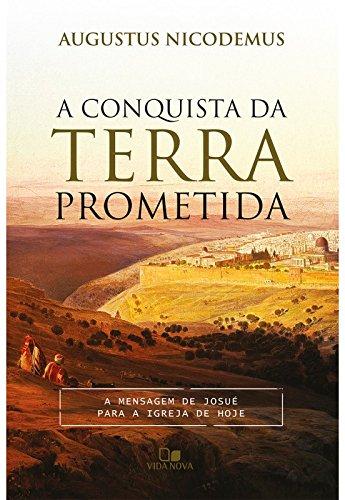 A Conquista da Terra Prometida. A Mensagem de Josué Para a Igreja de Hoje