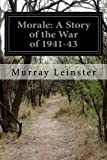 Morale: a Story of the War Of 1941-43, Murray Leinster, 1499592736