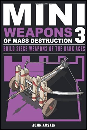 Book Mini Weapons of Mass Destruction 3: Build Siege Weapons of the Dark Ages by John Austin (May 1 2013)