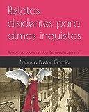 img - for Relatos disidentes para almas inquietas: Relatos inspirados en el blog