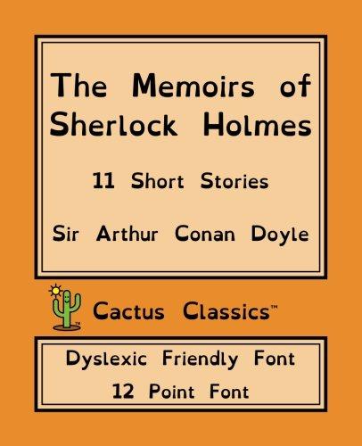 The Memoirs of Sherlock Holmes (Cactus Classics Dyslexic Friendly Font): 12 Point Font, Short Stories PDF