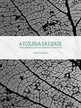 A Ecologia da Cidade: Uma homenagem ao idioleto manoelês por [David, Thiago]