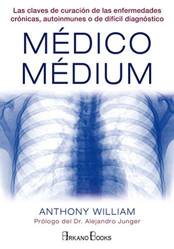 Médico Médium : las claves de curación de las enfermedades crónicas, autoinmunes o de difícil diagnóstico