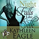 Night Falls Like Silk Audiobook by Kathleen Eagle Narrated by Natalie Gray