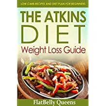 ATKINS: The Akins Diet Weight Loss Guide: Low Carb Recipes and Diet Plan For Beginners (Atkins Low Carb Weight Loss Diet Book)