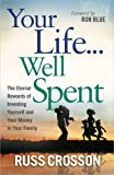 img - for Your Life...Well Spent: The Eternal Rewards of Investing Yourself and Your Money in Your Family Paperback   February 1, 2012 book / textbook / text book