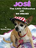 José: The Little Chihuahua with BIG Dreams