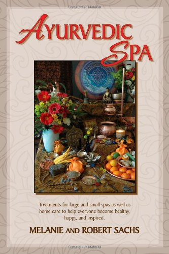 Ayurvedic Spa: Treatments For Large And Small Spas As Well As Home Care To Help Everyone Become Healthy, Happy, and Feel Inspired ()