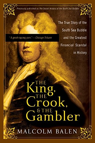 Download The King, the Crook, and the Gambler: The True Story of the South Sea Bubble and the Greatest Financial Scandal in History pdf epub