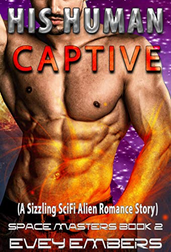 His Human Captive (A Sizzling SciFi Alien Romance Story) (Space Masters Book Book 2)