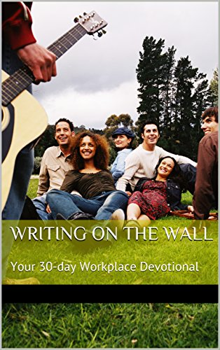 Writing on the Wall: Your 30-day Workplace Devotional