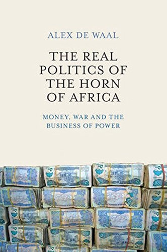 The Real Politics of the Horn of Africa: Money, War and the Business of Power by Alex de Waal (2015-10-12)