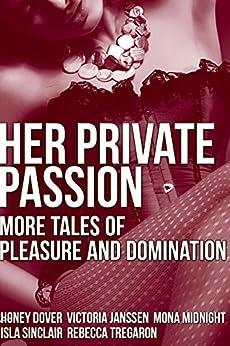 Her Private Passion: More Tales of Pleasure and Domination by [Midnight, Mona, Tregaron, Rebecca, Sinclair, Isla, Janssen, Victoria, Dover, Honey]