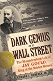 Dark Genius of Wall Street: The Misunderstood Life of Jay Gould, King of the Robber Barons by Edward J. Renehan Jr. front cover