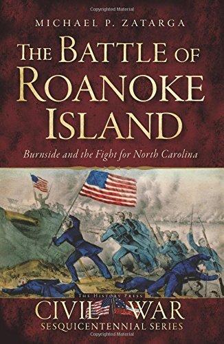 The Battle of Roanoke Island:: Burnside and the Fight for North Carolina (Civil War Series) by Michael Zatarga - Shopping Roanoke Mall