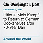 Hitler's 'Mein Kampf' to Return to German Bookshelves after 70-Year Ban | Niraj Chokshi