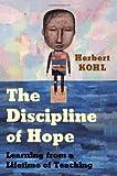 The Discipline of Hope, Herbert R. Kohl, 156584632X