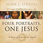Four Portraits, One Jesus (Audio Lectures): A Survey of Jesus and the Gospels | Mark L. Strauss