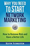 img - for Why You Need to Start Network Marketing: How to Remove Risk and Have a Better Life book / textbook / text book