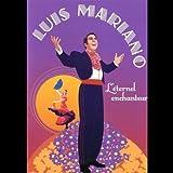 Luis Mariano: L'Eternel Chanteur