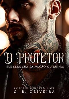 O Protetor: ele será sua salvação ou ruína por [Oliveira, G.R.]