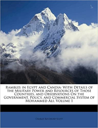 Rambles in Egypt and Candia: With Details of the Military Power and Resources of Those Countries, and Observations On the Government, Policy, and Commercial System of Mohammed Ali, Volume 1