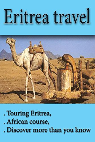 Eritrea travel: Touring Eritrea, African course, discover more than you know