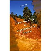 Lieux insolites Et mystérieux de France (French Edition)