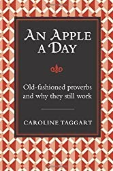 An Apple a Day: Old-Fashioned Proverbs and Why They Still Work by Caroline Taggart (2009)