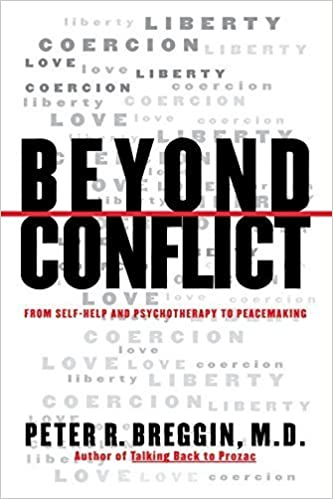 Beyond Conflict: From Self-Help and Psychotherapy to Peacemaking by Peter R. Breggin (1995-01-01)