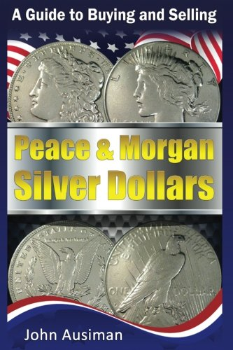 - A Guide to Buying and Selling Peace & Morgan Silver Dollars (U.S. Silver Coin Series) (Volume 2)