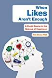 When Likes Aren't Enough: A Crash Course in the Science of Happiness - Library Edition
