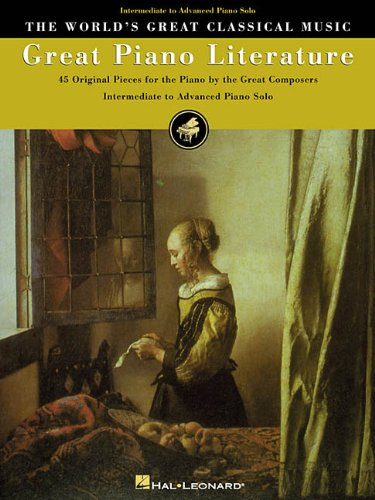 (Great Piano Literature: 45 Original Pieces for Piano by the Great Composers- Intermediate to Advanced Piano Solo (World's Greatest Classical Music))