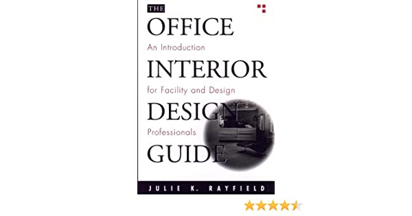 Amazon The Office Interior Design Guide An Introduction For Facility And Professionals EBook Julie K Rayfield Kindle Store