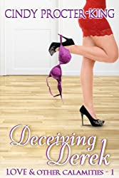 Deceiving Derek: A Romantic Comedy Short Story (Love & Other Calamities Book 1)