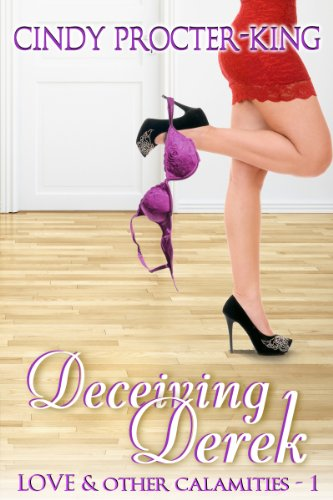 Book: Deceiving Derek (Love & Other Calamities) by Cindy Procter-King