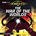 The War of the Worlds: Classic Radio Sci-Fi (Dramatised) Radio/TV Program by H. G. Wells Narrated by Paul Daneman, Martin Jarvis, Peter Sallis, Anthony Jackson