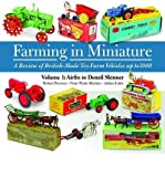img - for Farming in Miniature: Airfix to Denzil Skinner 1 : A Review of British-made Toy Farm Vehicles Up to 1980(Hardback) - 2013 Edition book / textbook / text book