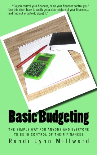 Basic Budgeting: The Simple Way for Anyone and Everyone to be in Control of Their Finances