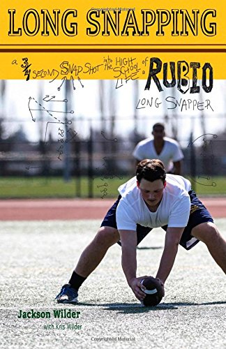 Long Snapping: A Three Quarter Second Snapshot into the High School Life of a Rubio Long (Long Snapper)