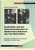 Rockefeller and the Internationalization of Mathematics Between the Two World Wars : Document and Studies for the Social History of Mathematics in the 20th Century, Siegmund-Schultze, Reinhard, 3034895054