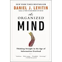 The Organized Mind: Thinking Straight in the Age of Information Overload by Daniel J. Levitin (2015-09-01)