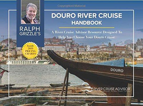 Ralph Grizzle's Douro River Cruise Handbook color: A River Cruise Advisor Resource Designed To Help You Choose Your Douro Cruise pdf epub