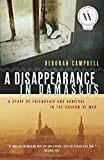 img - for A Disappearance in Damascus: A Story of Friendship and Survival in the Shadow of War book / textbook / text book