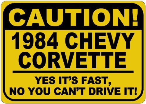 Personalized Parking Signs 1984 84 CHEVY CORVETTE Caution Its Fast Aluminum Caution Sign - 12 x 16 Inches