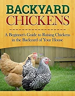 Amazon.com: Backyard Chickens: A Beginner's Guide to ...