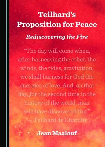 Teilhardas Proposition for Peace: Rediscovering the Fire