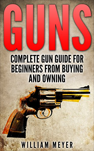 >IBOOK> Guns: Complete Gun Guide For Beginners From Buying And Owning (Guns, Firearms, Self Defense, Deer Hunting, Police Officer, Weapons, Military). Trade Regatta mejor Littlite include